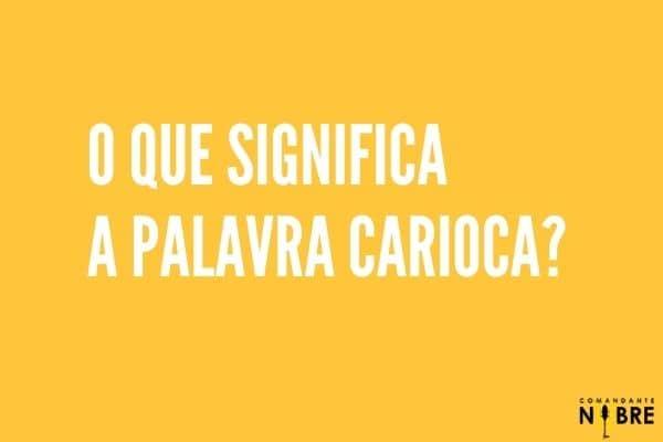 O que significa a palavra Carioca